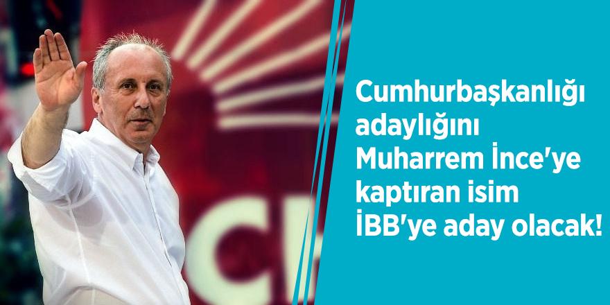 Cumhurbaşkanlığı adaylığını Muharrem İnce'ye kaptıran isim İBB'ye aday olacak!