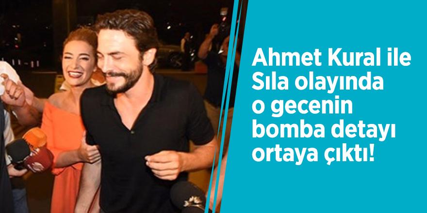 Ahmet Kural ile Sıla olayında o gecenin bomba detayı ortaya çıktı!