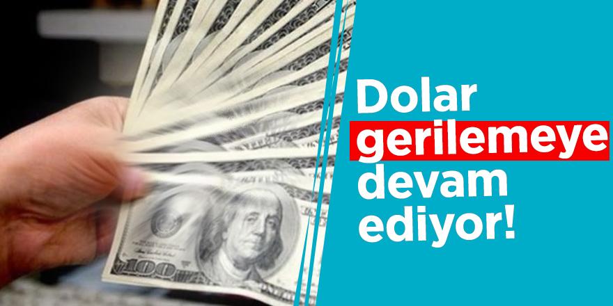 Dolar gerilemeye devam ediyor!