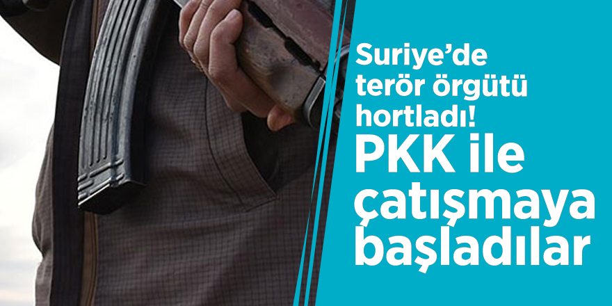 Suriye'de terör örgütü hortladı! PKK ile çatışmaya başladılar