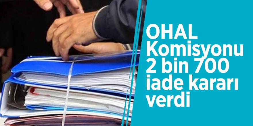 'OHAL Komisyonu 2 bin 700 iade kararı verdi'