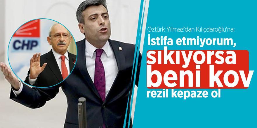 Öztürk Yılmaz'dan Kılıçdaroğlu'na: İstifa etmiyorum, sıkıyorsa beni kov, rezil kepaze ol