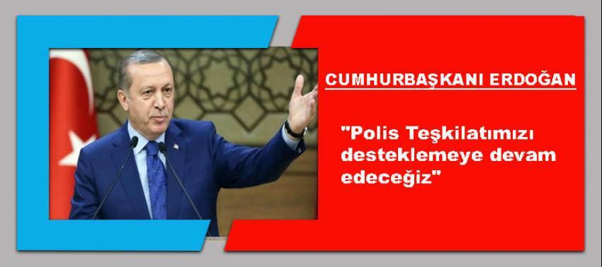 Cumhurbaşkanı Erdoğan: Polis Teşkilatımızı desteklemeye devam edeceğiz