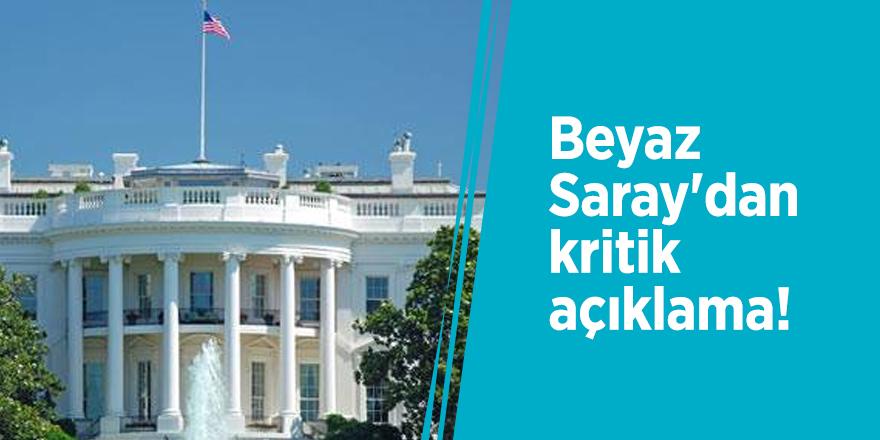Beyaz Saray'dan kritik açıklama!