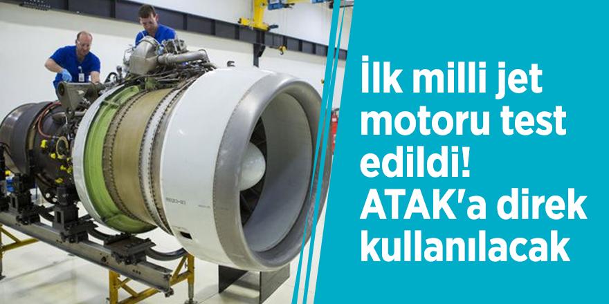 İlk milli jet motoru test edildi! ATAK'a direk kullanılacak