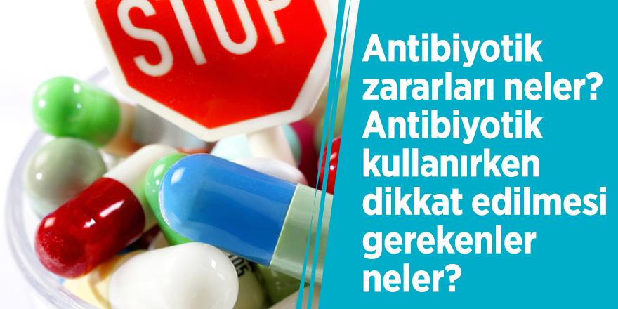 Antibiyotik zararları neler? Antibiyotik kullanırken dikkat edilmesi gerekenler