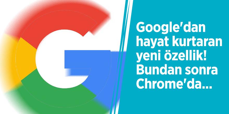 Google'dan hayat kurtaran yeni özellik! Bundan sonra Chrome'da...
