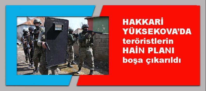 Yüksekova'da teröristlerin hain planı boşa çıkarıldı