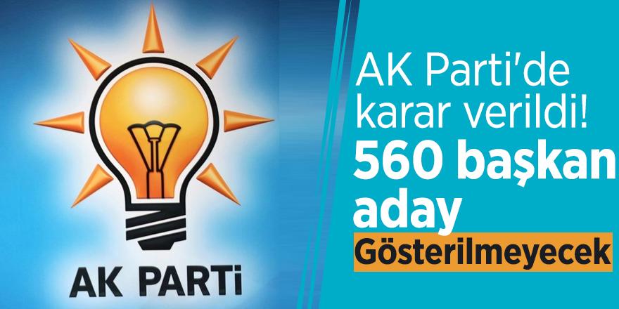 AK Parti'de karar verildi! 560 başkan aday gösterilmeyecek