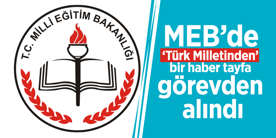 MEB'de 'Türk Milletinden' bir haber tayfa görevden alındı