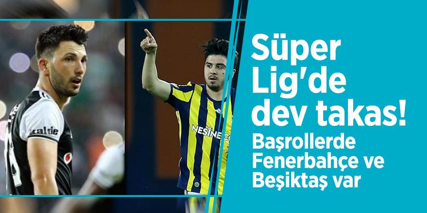Süper Lig'de dev takas! Başrollerde Fenerbahçe ve Beşiktaş var