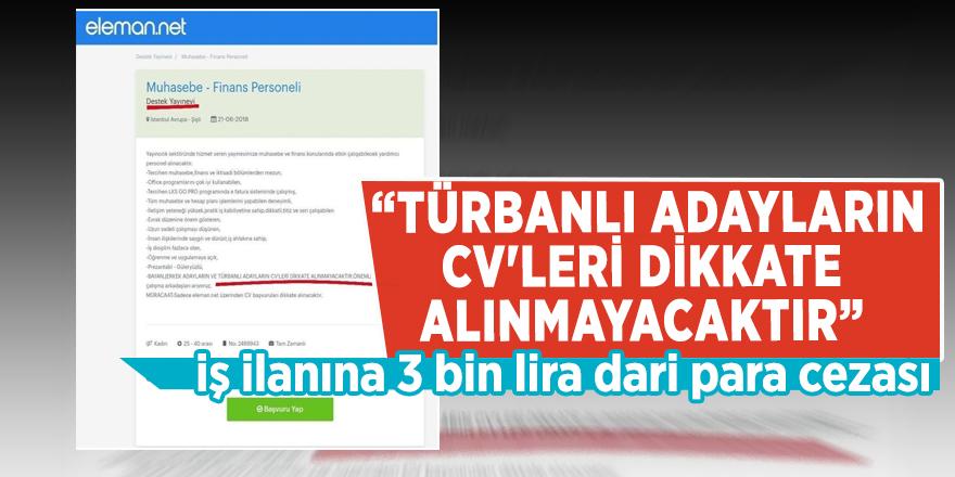 """""""Türbanlı adayların CV'leri dikkate alınmayacaktır"""" iş ilanına 3 bin lira idari para cezası"""