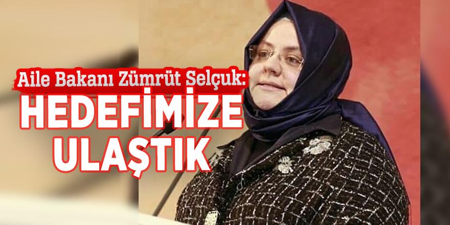 Aile Bakanı Zümrüt Selçuk: Hedefimize ulaştık