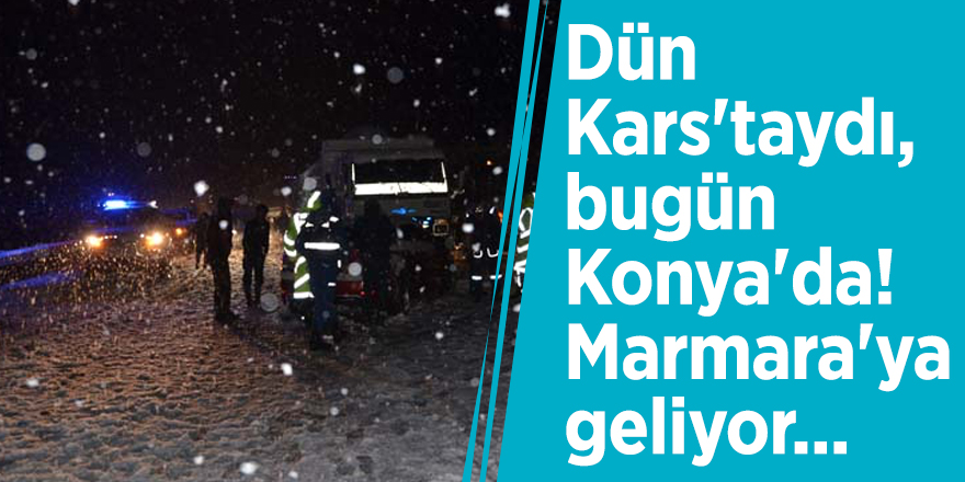 Dün Kars'taydı, bugün Konya'da! Marmara'ya geliyor...