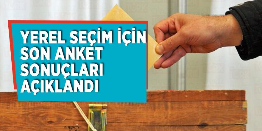 Yerel seçim için son anket sonuçları açıklandı
