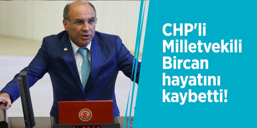 CHP'li Milletvekili Bircan hayatını kaybetti!