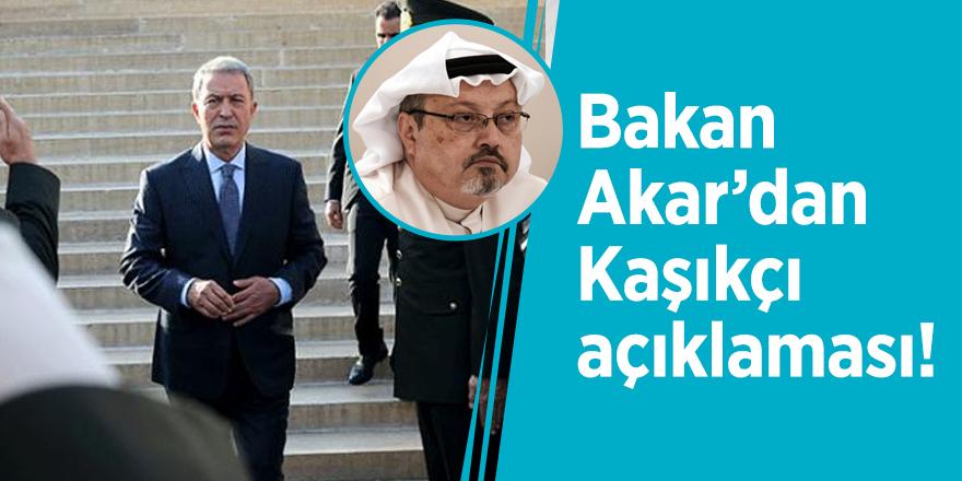 Bakan Akar'dan Kaşıkçı açıklaması!