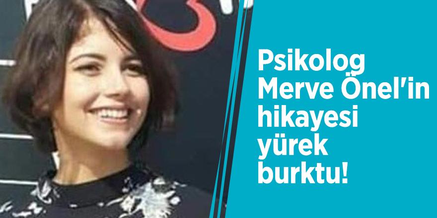 Psikolog Merve Önel'in hikayesi yürek burktu!