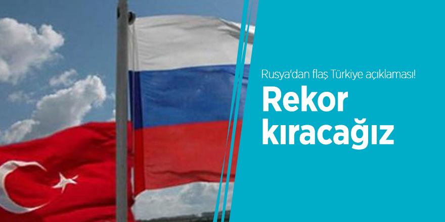 Rusya'dan flaş Türkiye açıklaması! Rekor kıracağız