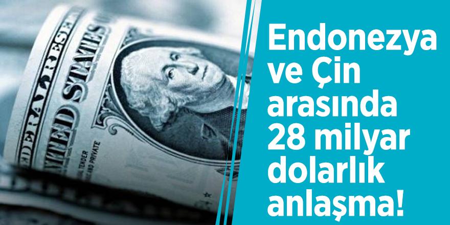 Endonezya ve Çin arasında 28 milyar dolarlık anlaşma!