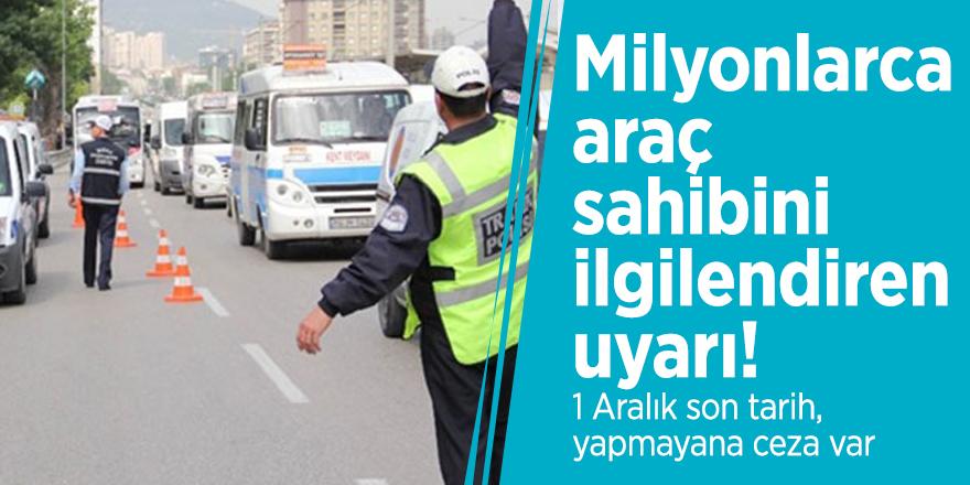 Milyonlarca araç sahibini ilgilendiren uyarı! 1 Aralık son tarih, yapmayana ceza var