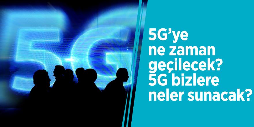 5G'ye ne zaman geçilecek? 5G bizlere neler sunacak?