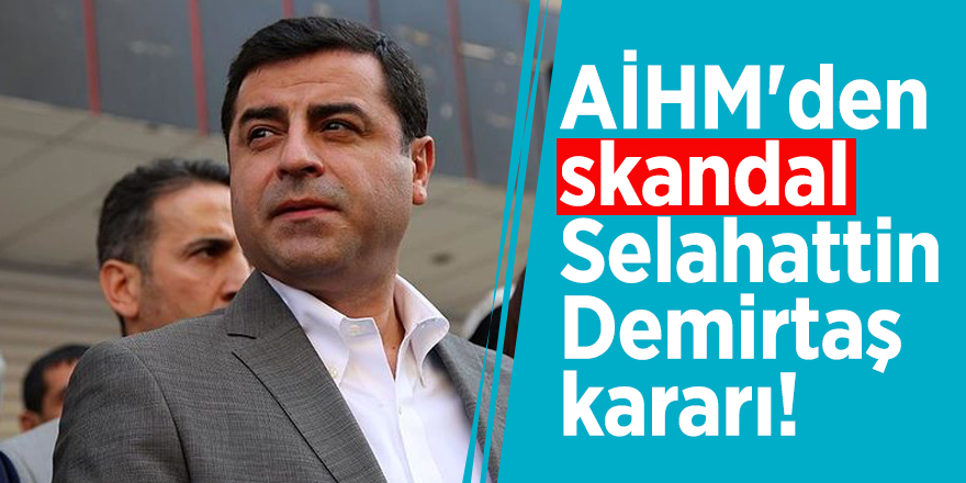 AİHM'den skandal Selahattin Demirtaş kararı!