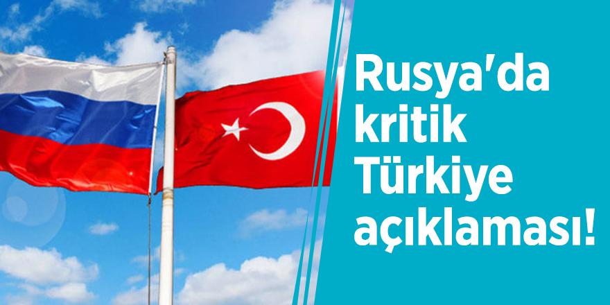 Rusya'da kritik Türkiye açıklaması!