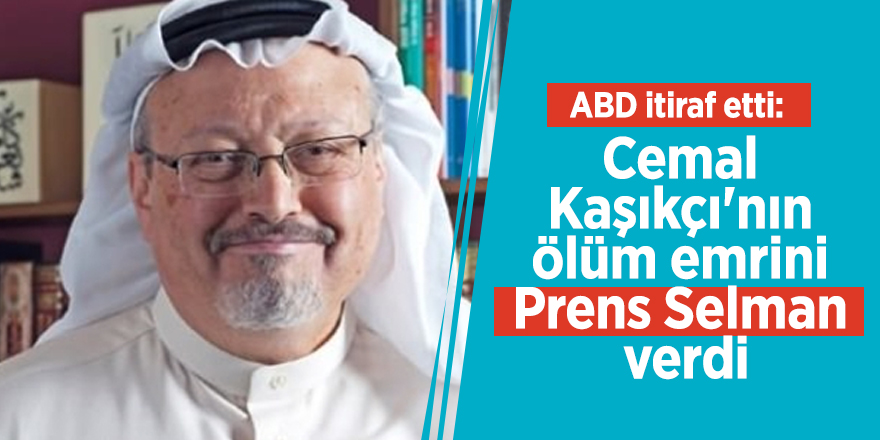 ABD itiraf etti: Cemal Kaşıkçı'nın ölüm emrini Prens Selman verdi