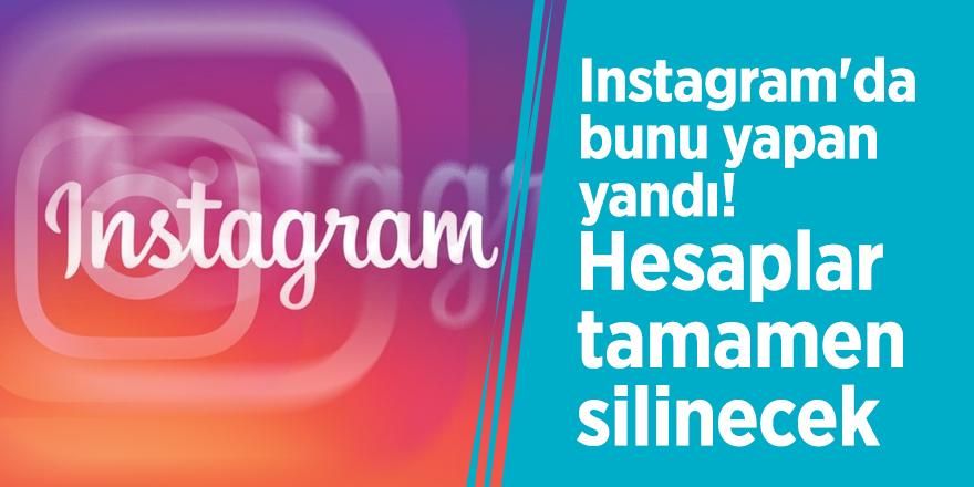 Instagram'da bunu yapan yandı! Hesaplar tamamen silinecek