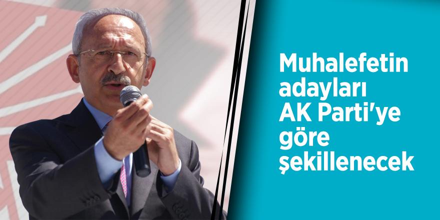 Muhalefetin adayları AK Parti'ye göre şekillenecek