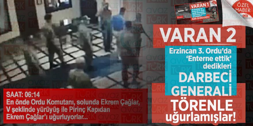 VARAN 2: Erzincan 3. Ordu'da 'Enterne ettik' dedikleri darbeci generali törenle uğurlamışlar!