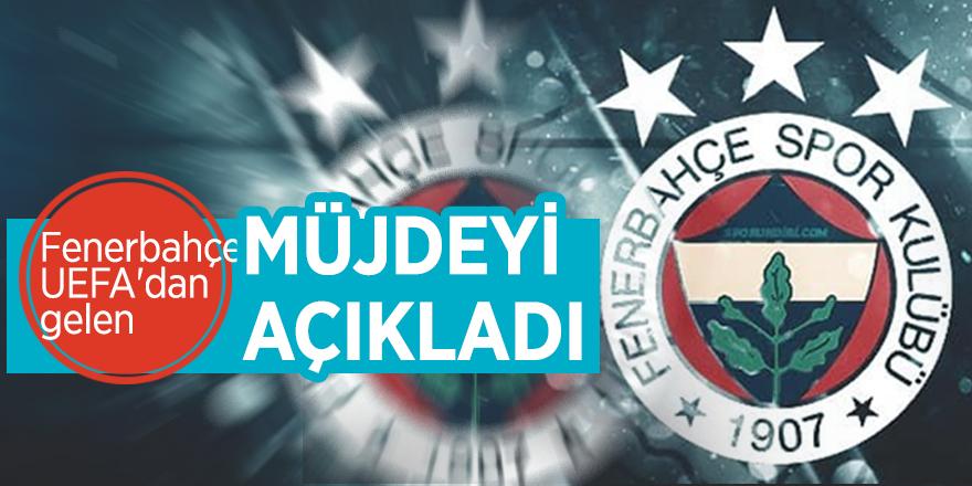 Fenerbahçe UEFA'dan gelen müjdeyi açıkladı