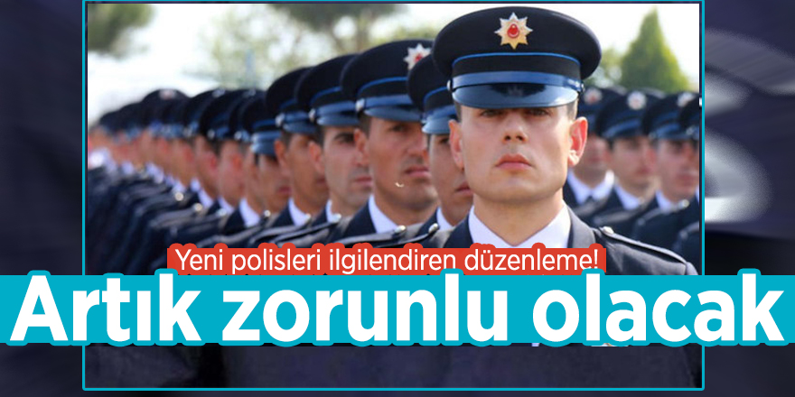 Yeni polisleri ilgilendiren düzenleme! Artık zorunlu olacak
