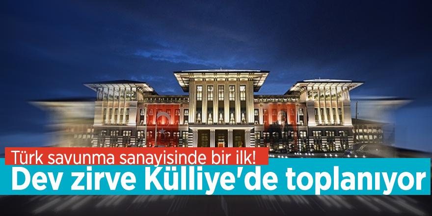 Türk savunma sanayisinde bir ilk! Dev zirve Külliye'de toplanıyor