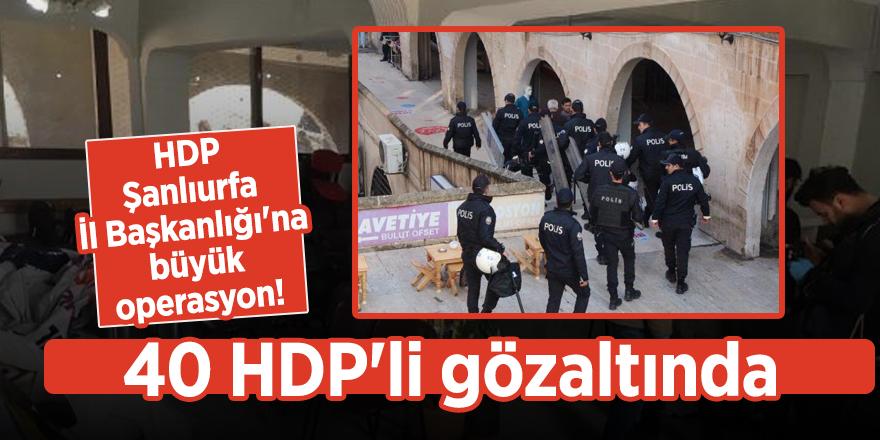 HDP Şanlıurfa İl Başkanlığı'na büyük operasyon! 40 HDP'li gözaltında