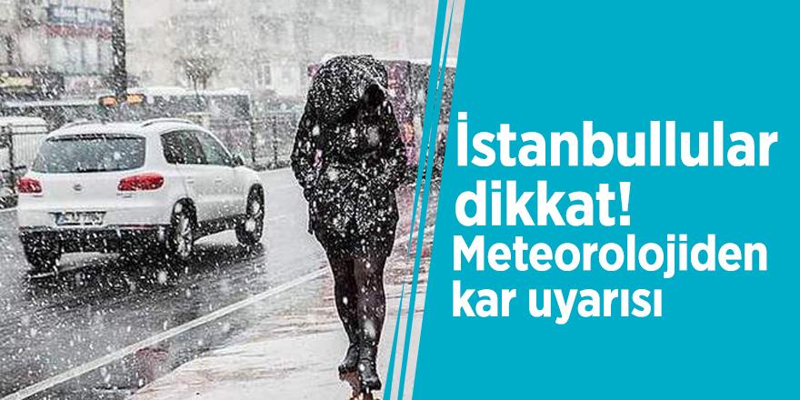 İstanbullular dikkat! Meteorolojiden kar uyarısı