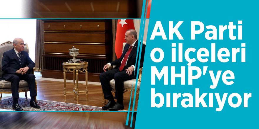 AK Parti o ilçeleri MHP'ye bırakıyor