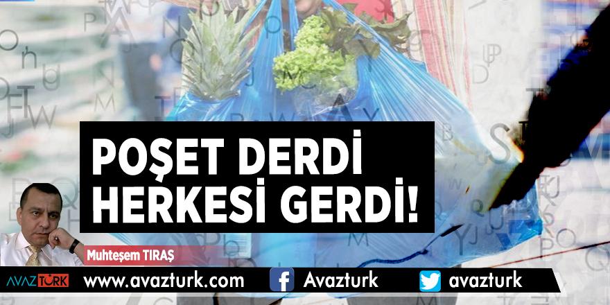 POŞET DERDİ HERKESİ GERDİ!