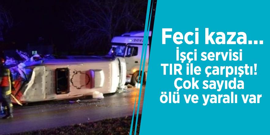 Feci kaza... İşçi servisi TIR ile çarpıştı! Çok sayıda ölü ve yaralı var