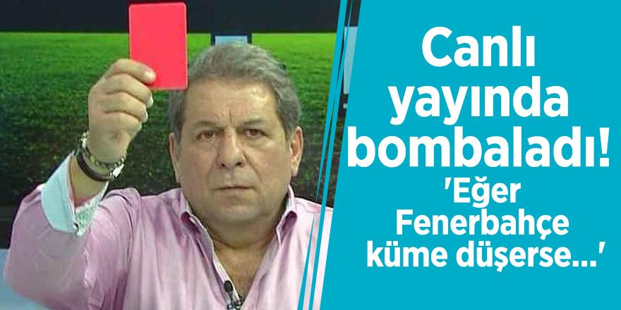 Canlı yayında bombaladı! 'Eğer Fenerbahçe küme düşerse...'