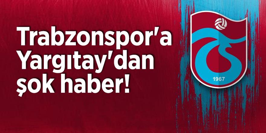 Trabzonspor'a Yargıtay'dan şok haber!