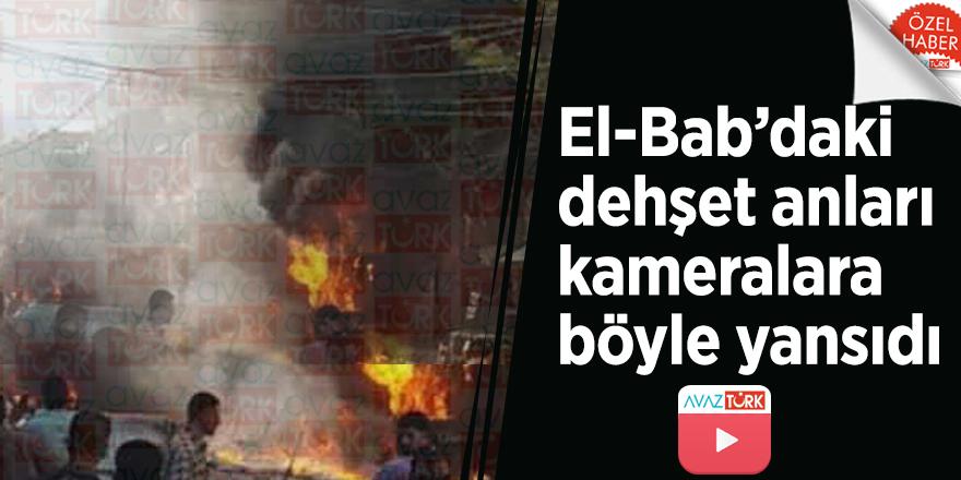 El-Bab'daki dehşet anları kameralara böyle yansıdı