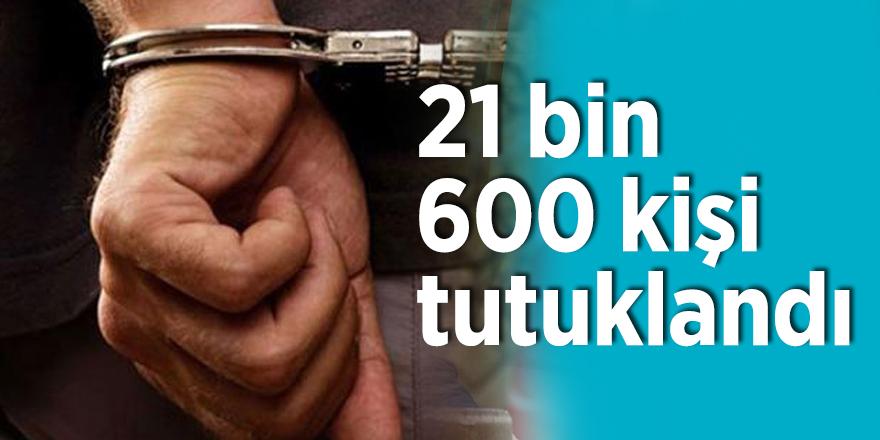Soylu açıkladı: 21 bin 600 kişi tutuklandı