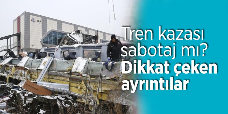 Tren kazası sabotaj mı? Dikkat çeken ayrıntılar