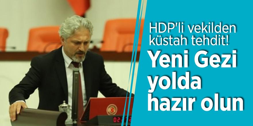 HDP'li vekilden küstah tehdit! 'Yeni Gezi yolda hazır olun'