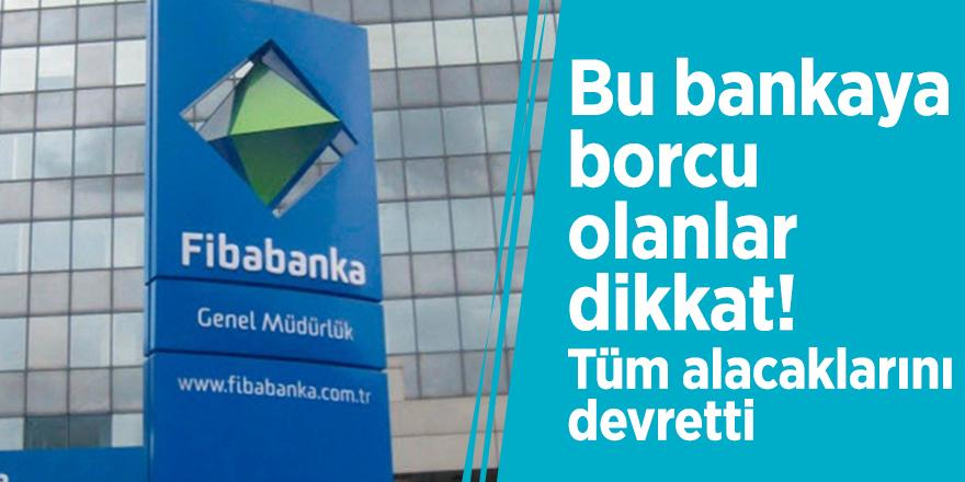 Bu bankaya borcu olanlar dikkat! Tüm alacaklarını devretti