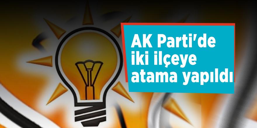 AK Parti'de iki ilçeye atama yapıldı