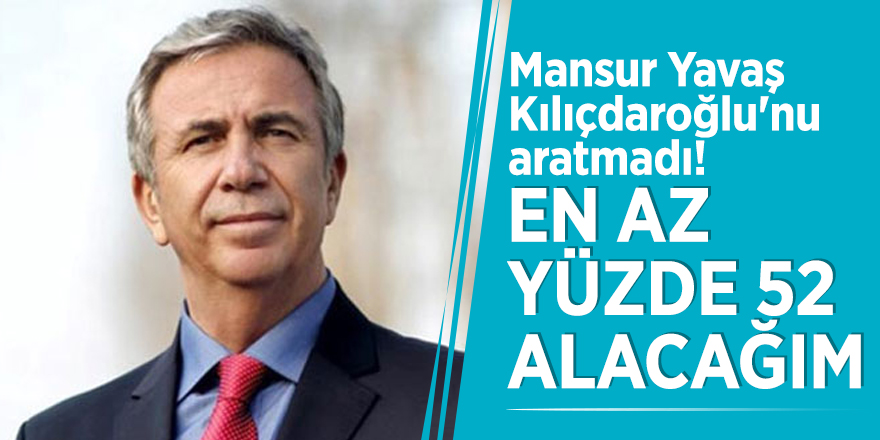 Mansur Yavaş Kılıçdaroğlu'nu aratmadı! 'En az yüzde 52 alacağım'