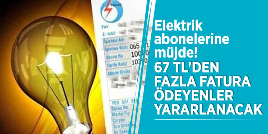Elektrik abonelerine müjde! 67 TL'den fazla fatura ödeyenler yararlanacak